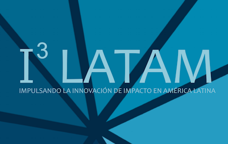 I3 LATAM BUSCA A LAS 10 PROMESAS DE EMPRENDIMIENTO SOCIAL EN LATINOAMÉRICA